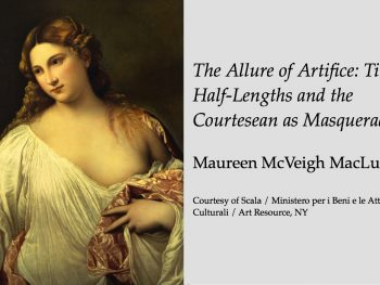"Permalink to: ""The Allure of Artifice: Titian's Half-Lengths and the Courtesan as Masquerader"" by Maureen McVeigh MacLure"
