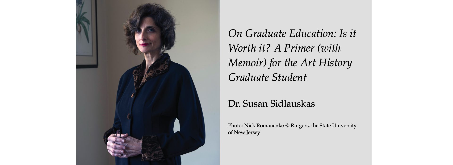 "Permalink to: ""On Graduate Education: Is it Worth it? A Primer (with Memoir) for the Art History Graduate Student"" by Dr. Susan Sidlauskas"